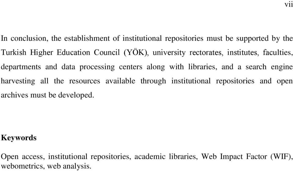 and a search engine harvesting all the resources available through institutional repositories and open archives must be