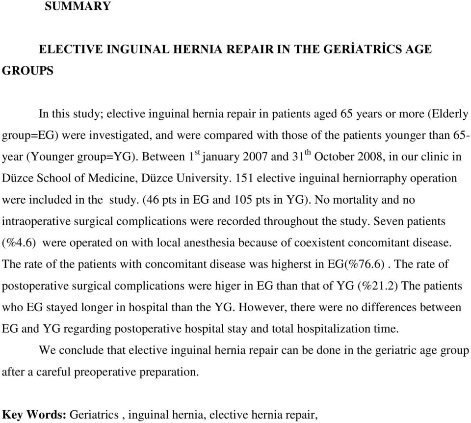 151 elective inguinal herniorraphy operation were included in the study. (46 pts in EG and 105 pts in YG). No mortality and no intraoperative surgical complications were recorded throughout the study.