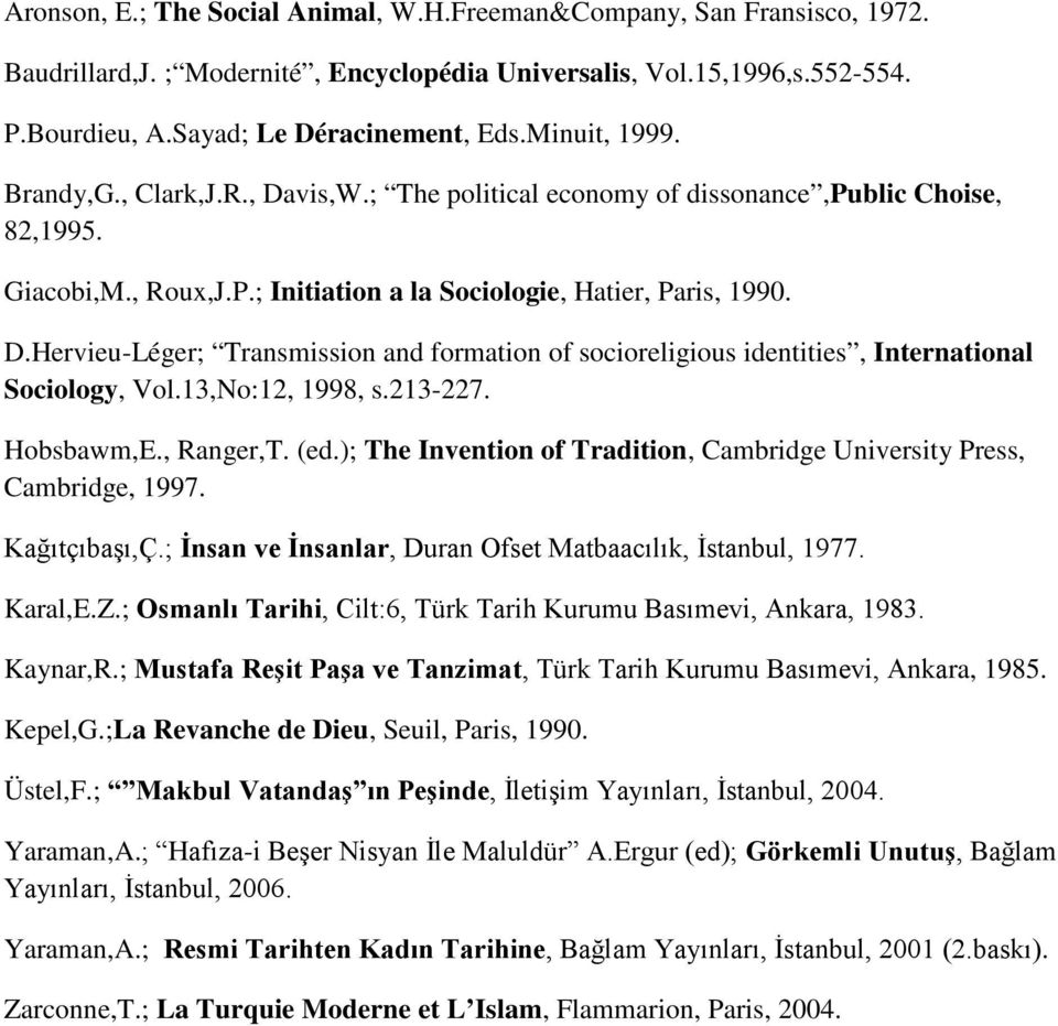 13,No:12, 1998, s.213-227. Hobsbawm,E., Ranger,T. (ed.); The Invention of Tradition, Cambridge University Press, Cambridge, 1997. Kağıtçıbaşı,Ç.