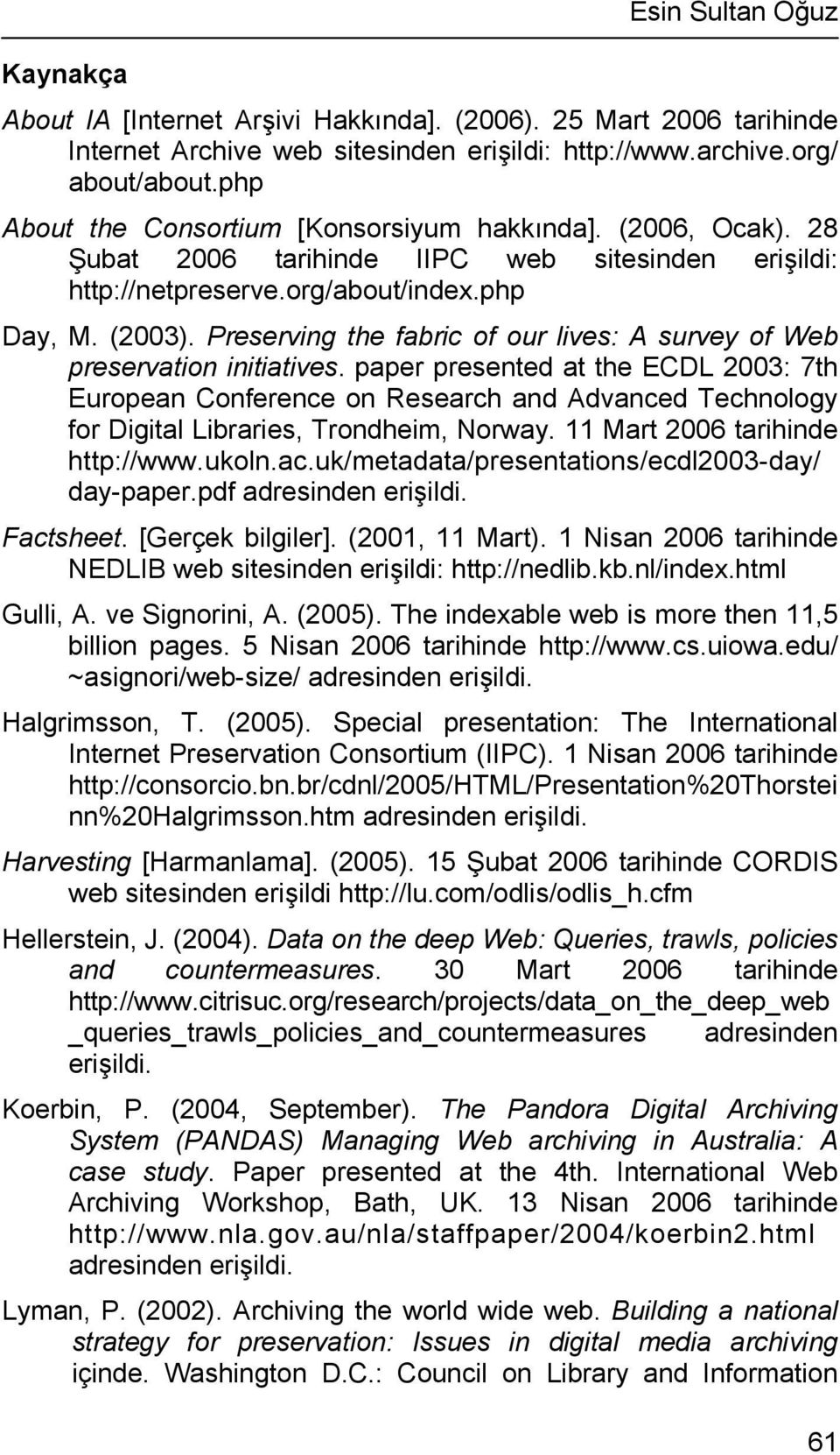 Preserving the fabric of our lives: A survey of Web preservation initiatives.