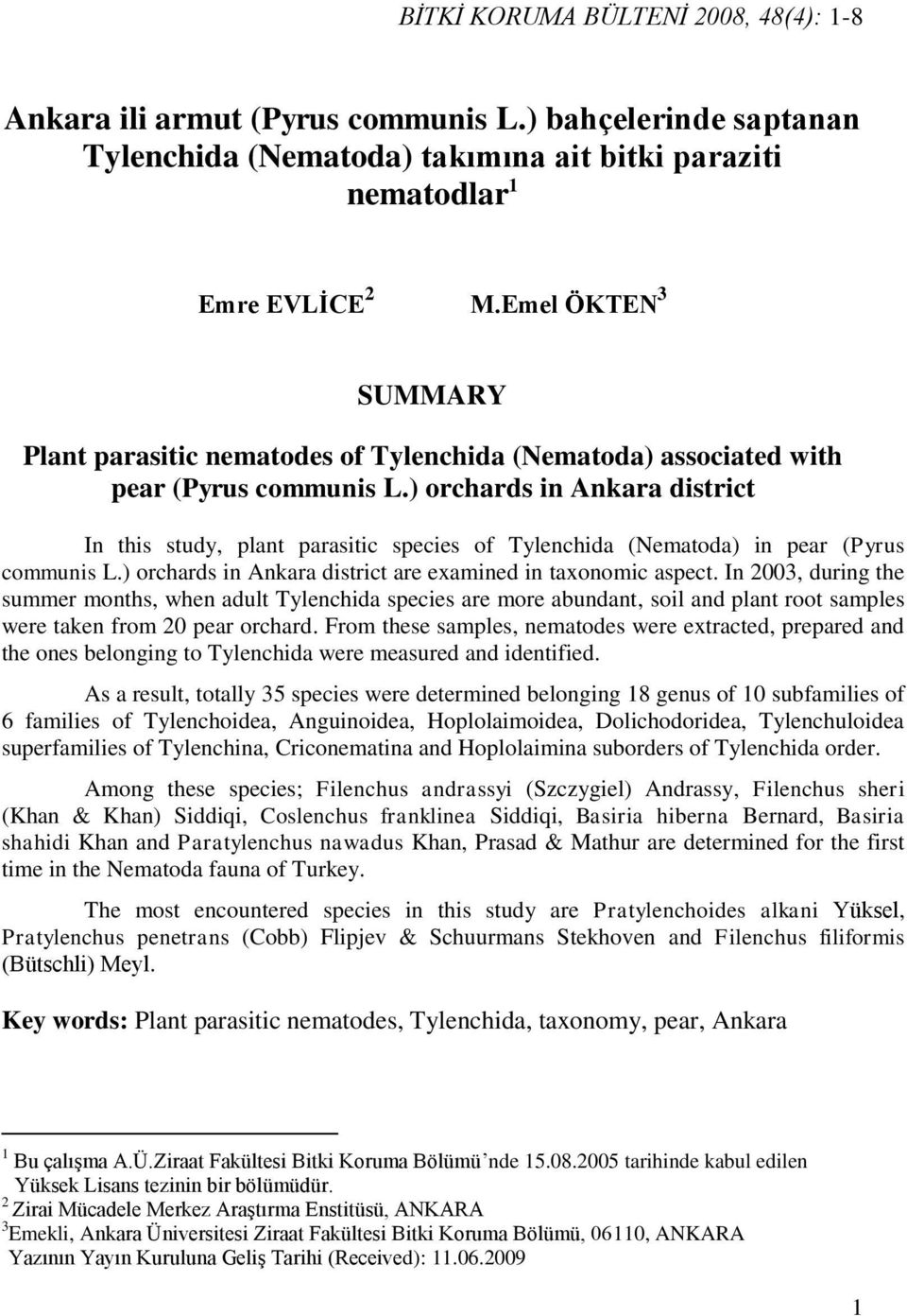 ) orchards in Ankara district In this study, plant parasitic species of Tylenchida (Nematoda) in pear (Pyrus communis L.) orchards in Ankara district are examined in taxonomic aspect.