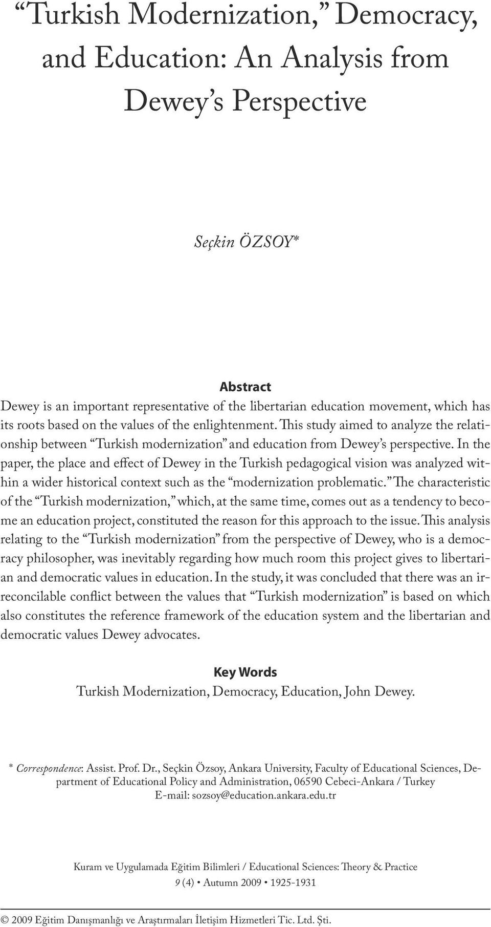 This study aimed to analyze the relationship between Turkish modernization and education from Dewey s perspective.
