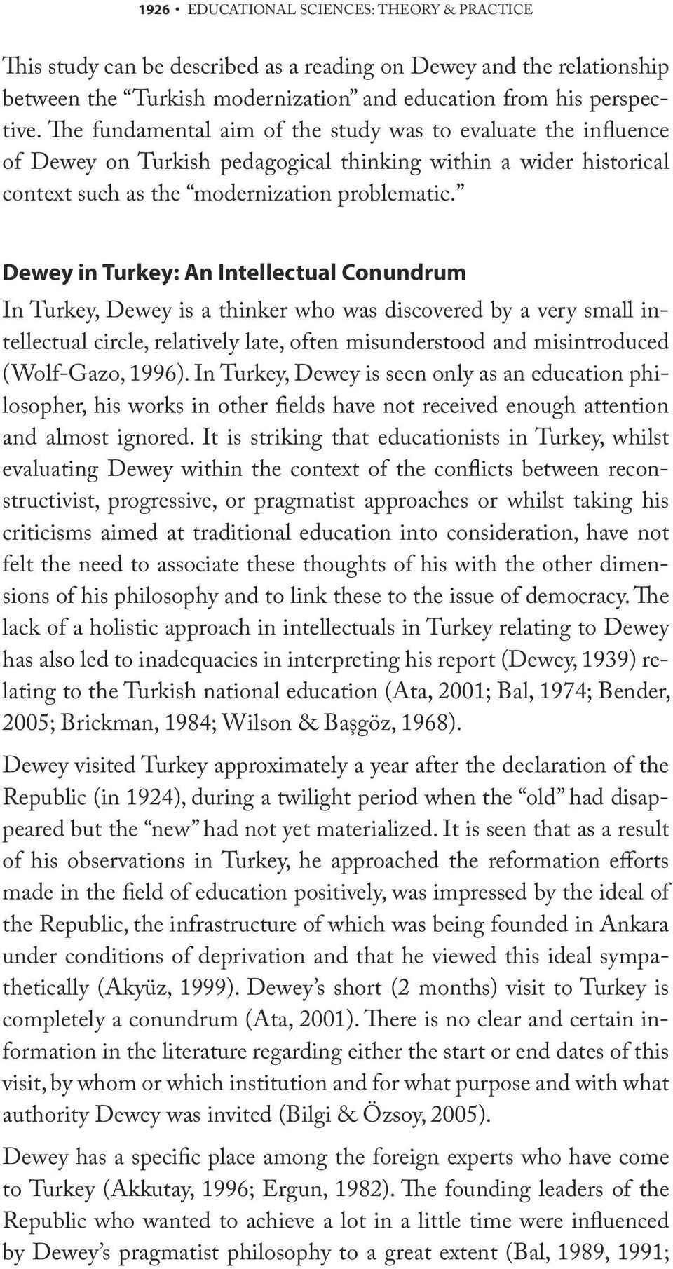 Dewey in Turkey: An Intellectual Conundrum In Turkey, Dewey is a thinker who was discovered by a very small intellectual circle, relatively late, often misunderstood and misintroduced (Wolf-Gazo,