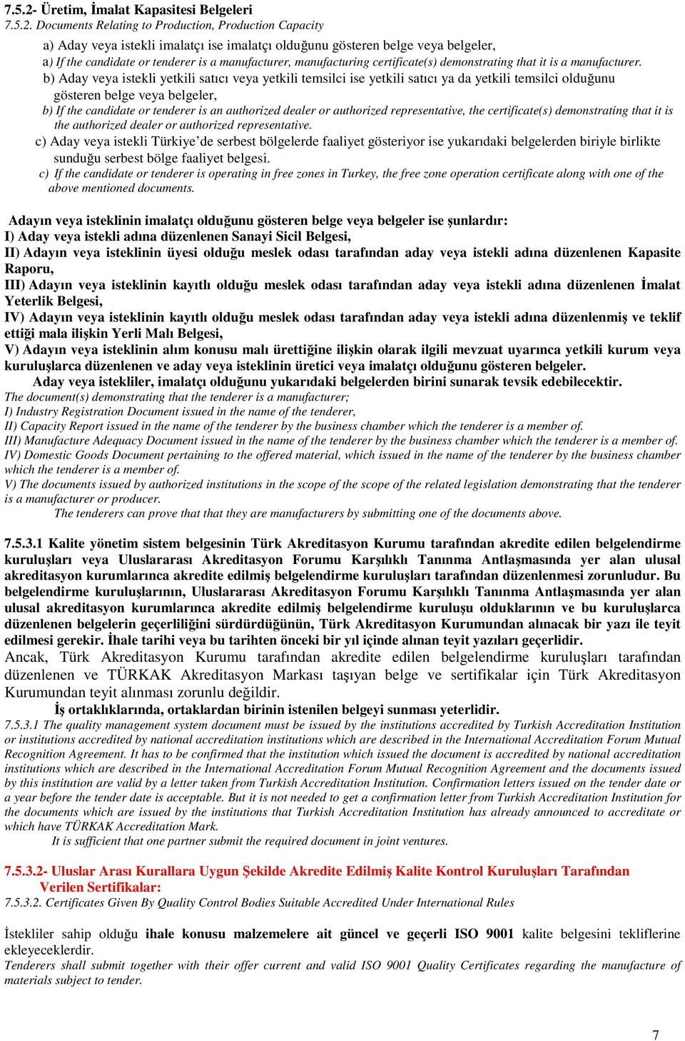 Documents Relating to Production, Production Capacity a) Aday veya istekli imalatçı ise imalatçı olduğunu gösteren belge veya belgeler, a) If the candidate or tenderer is a manufacturer,