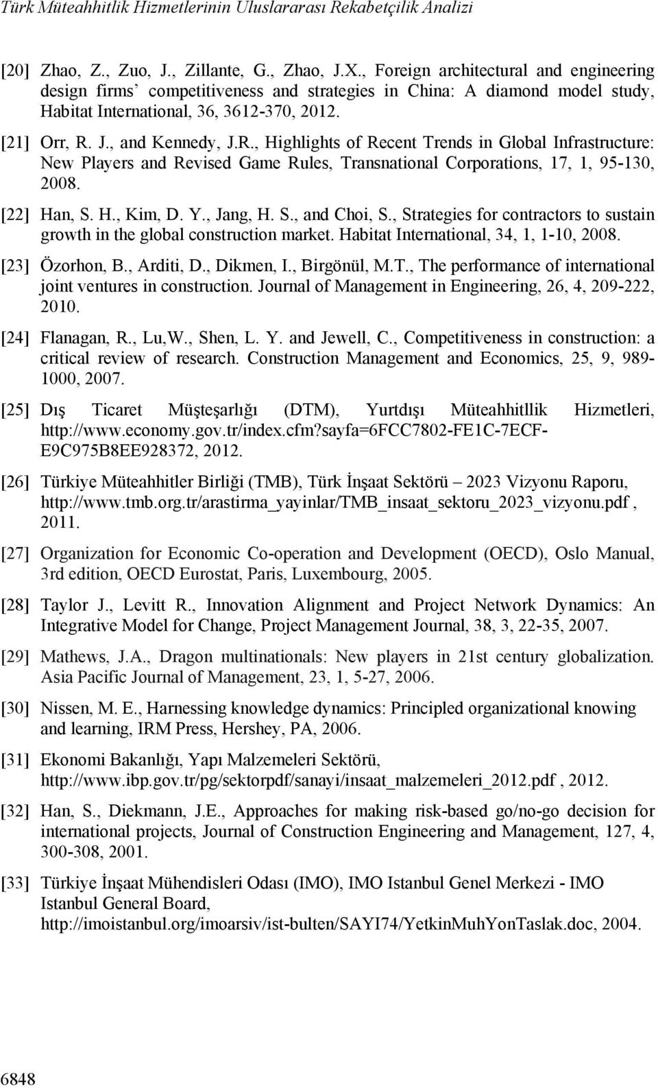 J., and Kennedy, J.R., Highlights of Recent Trends in Global Infrastructure: New Players and Revised Game Rules, Transnational Corporations, 17, 1, 95-130, 2008. [22] Han, S. H., Kim, D. Y., Jang, H.
