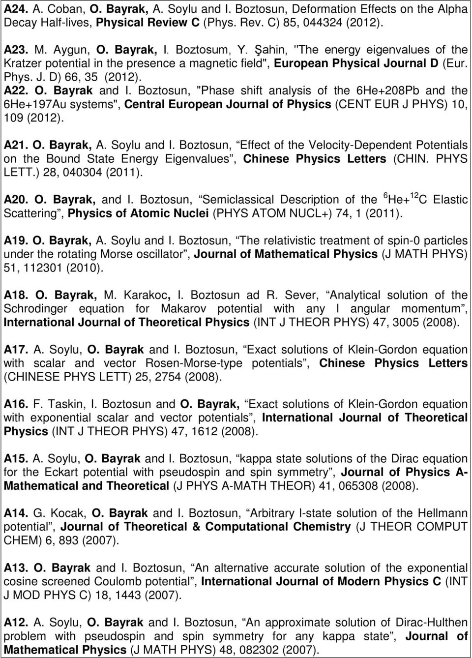 "Boztosun, ""Phase shift analysis of the 6He+208Pb and the 6He+197Au systems"", Central European Journal of Physics (CENT EUR J PHYS) 10, 109 (2012). A21. O. Bayrak, A. Soylu and I."
