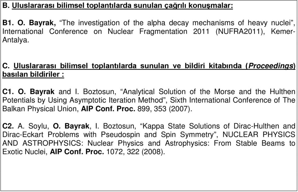 O. Bayrak and I. Boztosun, Analytical Solution of the Morse and the Hulthen Potentials by Using Asymptotic Iteration Method, Sixth International Conference of The Balkan Physical Union, AIP Conf.