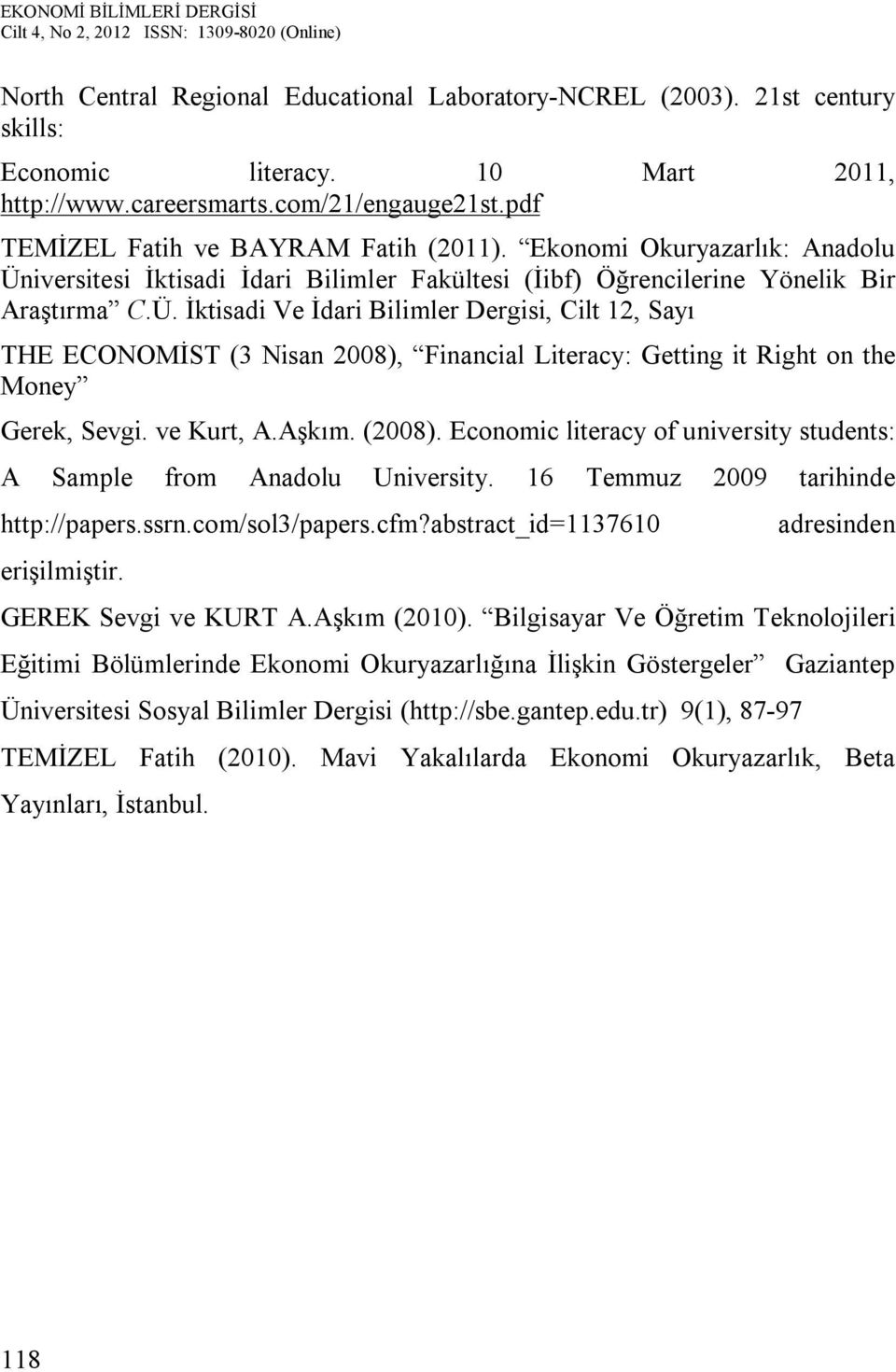 ve Kurt, A.Aşkım. (2008). Economic literacy of university students: A Sample from Anadolu University. 16 Temmuz 2009 tarihinde http://papers.ssrn.com/sol3/papers.cfm?abstract_id=113610 erişilmiştir.