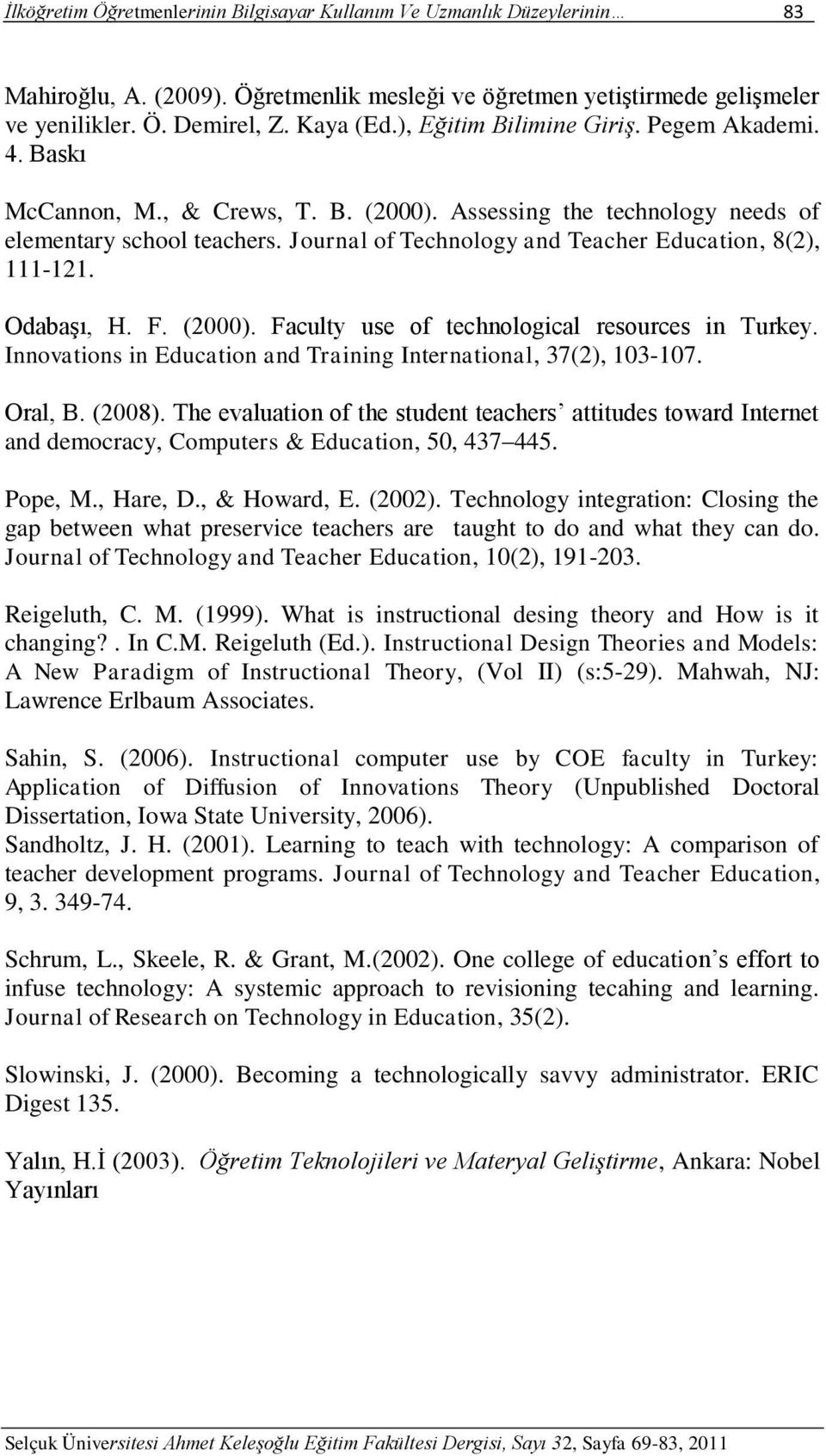 Journal of Technology and Teacher Education, 8(2), 111-121. OdabaĢı, H. F. (2000). Faculty use of technological resources in Turkey.