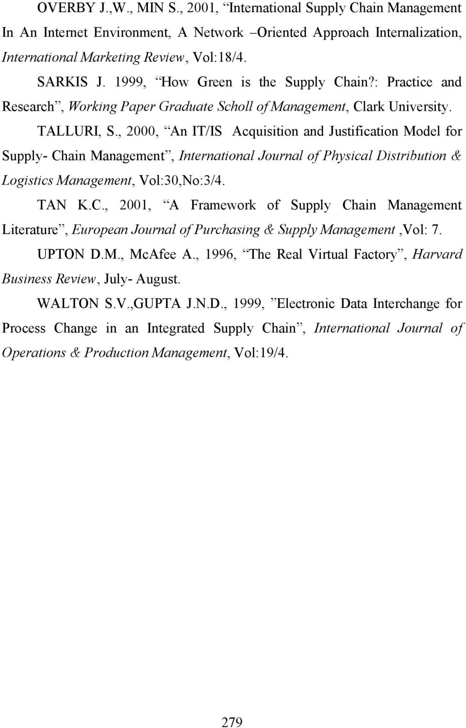 , 2000, An IT/IS Acquisition and Justification Model for Supply- Chain Management, International Journal of Physical Distribution & Logistics Management, Vol:30,No:3/4. TAN K.C., 2001, A Framework of Supply Chain Management Literature, European Journal of Purchasing & Supply Management,Vol: 7.