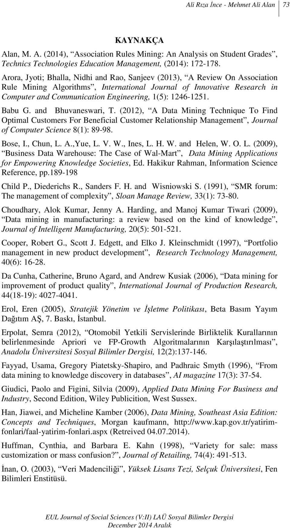 1246-1251. Babu G. and Bhuvaneswari, T. (2012), A Data Mining Technique To Find Optimal Customers For Beneficial Customer Relationship Management, Journal of Computer Science 8(1): 89-98. Bose, I.