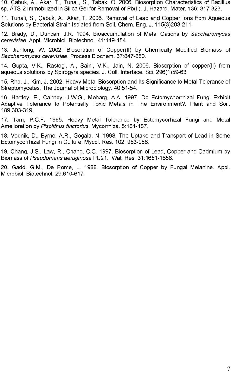 Bioaccumulation of Metal Cations by Saccharomyces cerevisiae. Appl. Microbiol. Biotechnol. 41:149-154. 13. Jianlong, W. 2002.