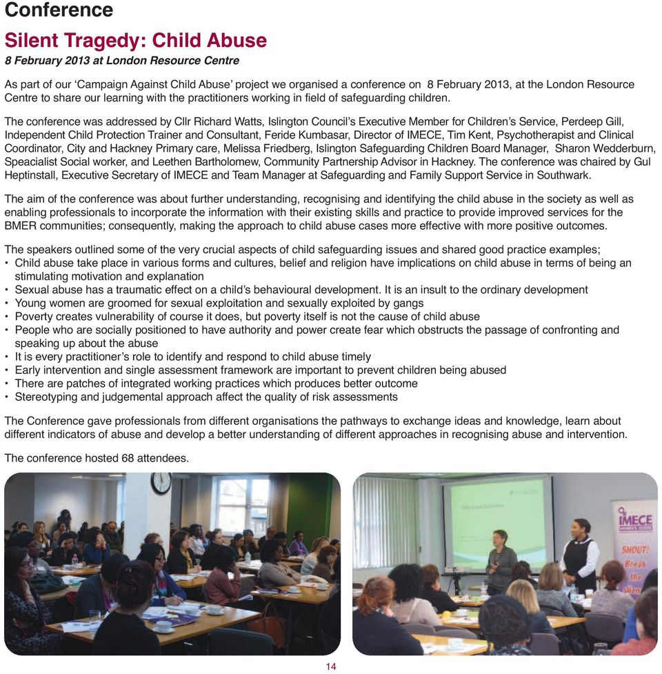 The conference was addressed by Cllr Richard Watts, Islington Council s Executive Member for Children s Service, Perdeep Gill, Independent Child Protection Trainer and Consultant, Feride Kumbasar,