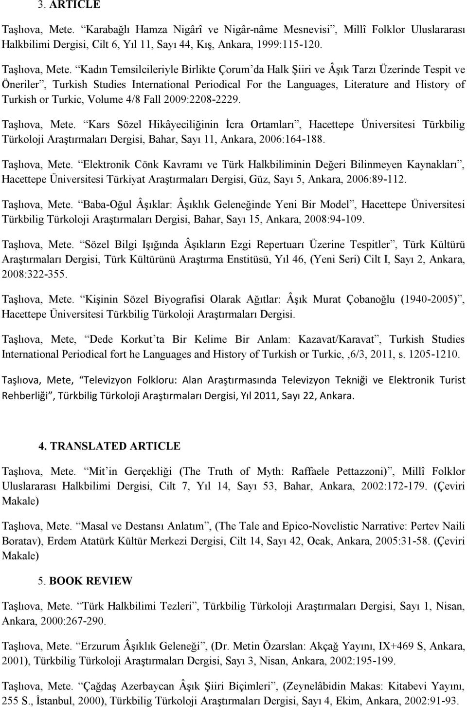 Kadın Temsilcileriyle Birlikte Çorum da Halk Şiiri ve Âşık Tarzı Üzerinde Tespit ve Öneriler, Turkish Studies International Periodical For the Languages, Literature and History of Turkish or Turkic,