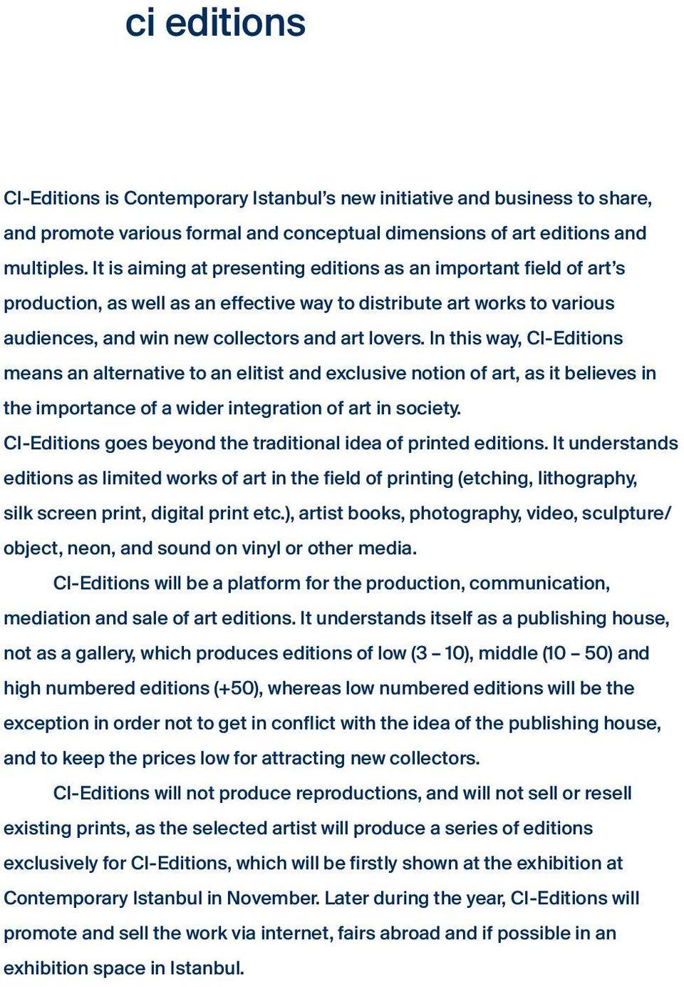 In this way, CI-Editions means an alternative to an elitist and exclusive notion of art, as it believes in the importance of a wider integration of art in society.