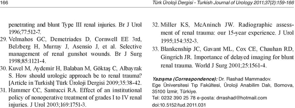 Kuvel M, Aydemir H, Balaban M, Göktaş C, Albayrak S. How should urologic approach be to renal trauma? [Article in Turkish] Türk Üroloji Dergisi 2009;35:38-42. 31. Hammer CC, Santucci RA.
