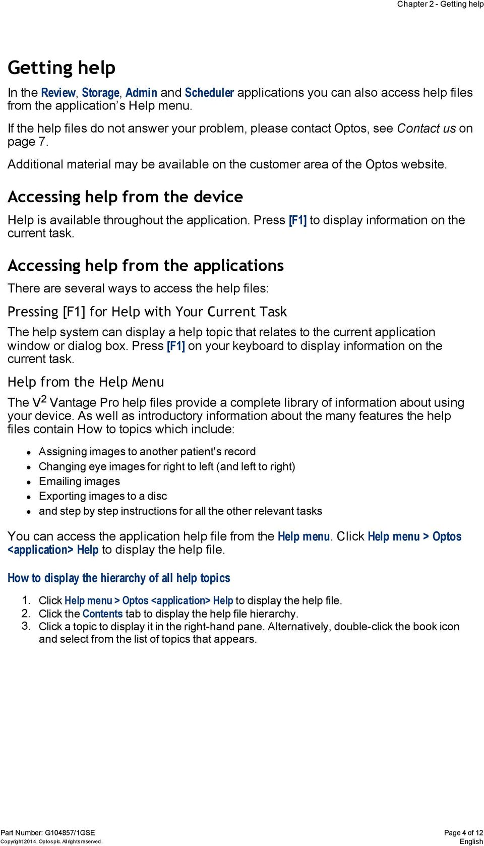 Accessing help from the device Help is available throughout the application. Press [F1] to display information on the current task.