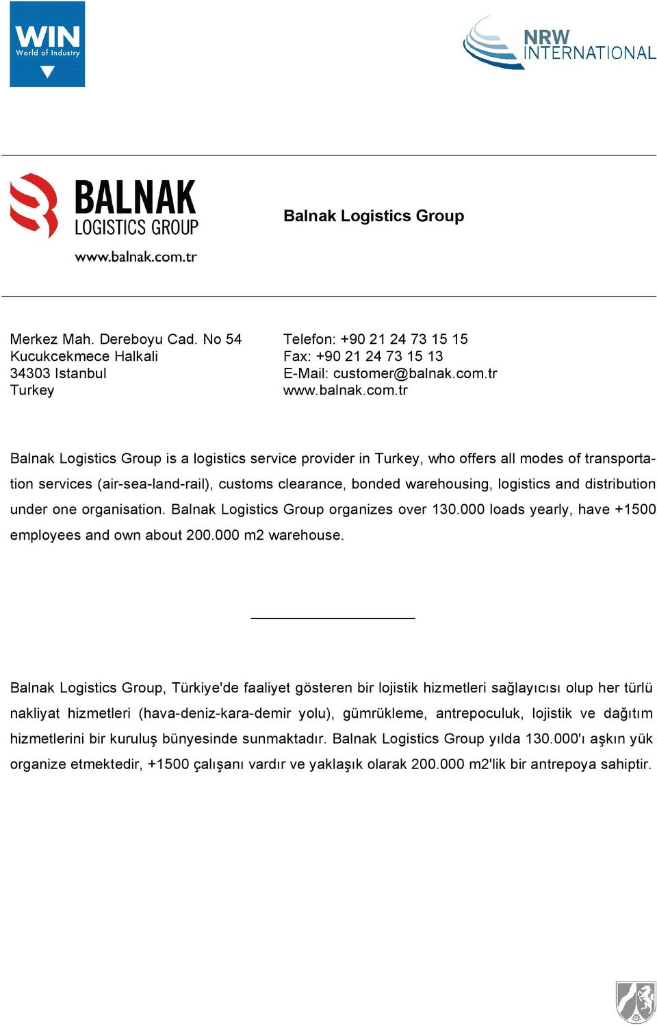 tr Balnak Logistics Group is a logistics service provider in Turkey, who offers all modes of transportation services (air-sea-land-rail), customs clearance, bonded warehousing, logistics and