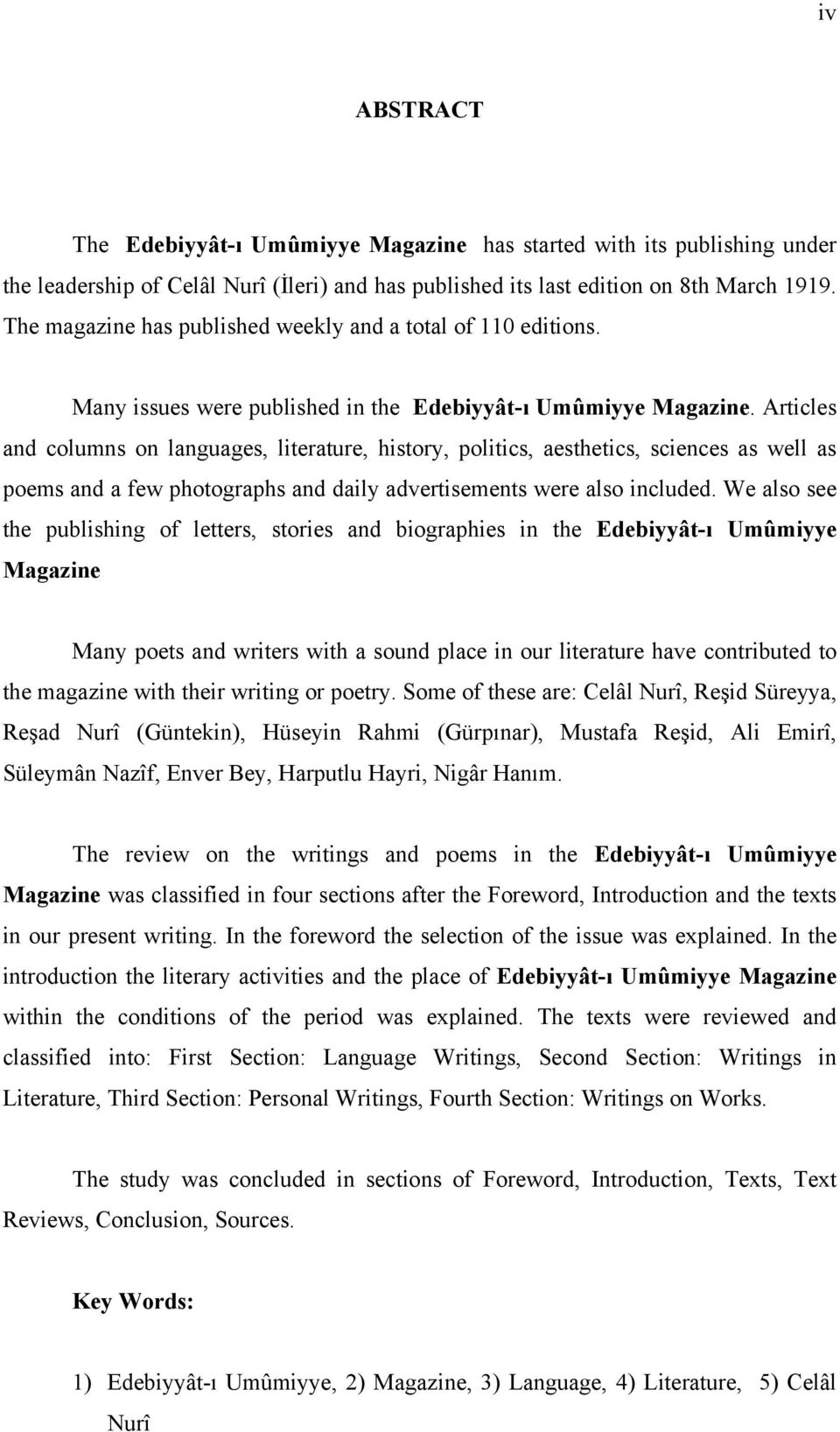 Articles and columns on languages, literature, history, politics, aesthetics, sciences as well as poems and a few photographs and daily advertisements were also included.
