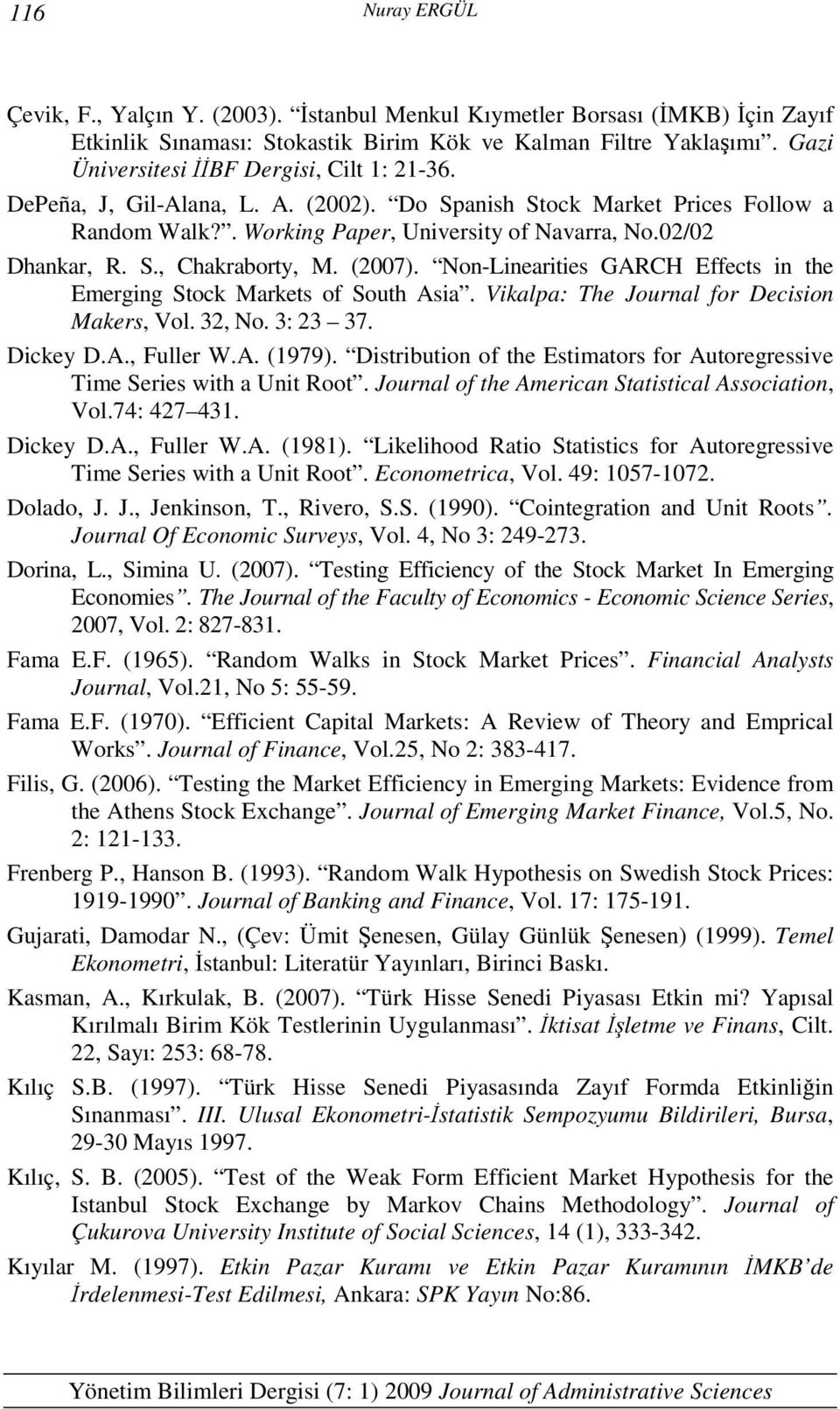 (2007). Non-Lineariies GARCH Effecs in he Emerging Sock Markes of Souh Asia. Vikalpa: The Journal for Decision Makers, Vol. 32, No. 3: 23 37. Dickey D.A., Fuller W.A. (1979).