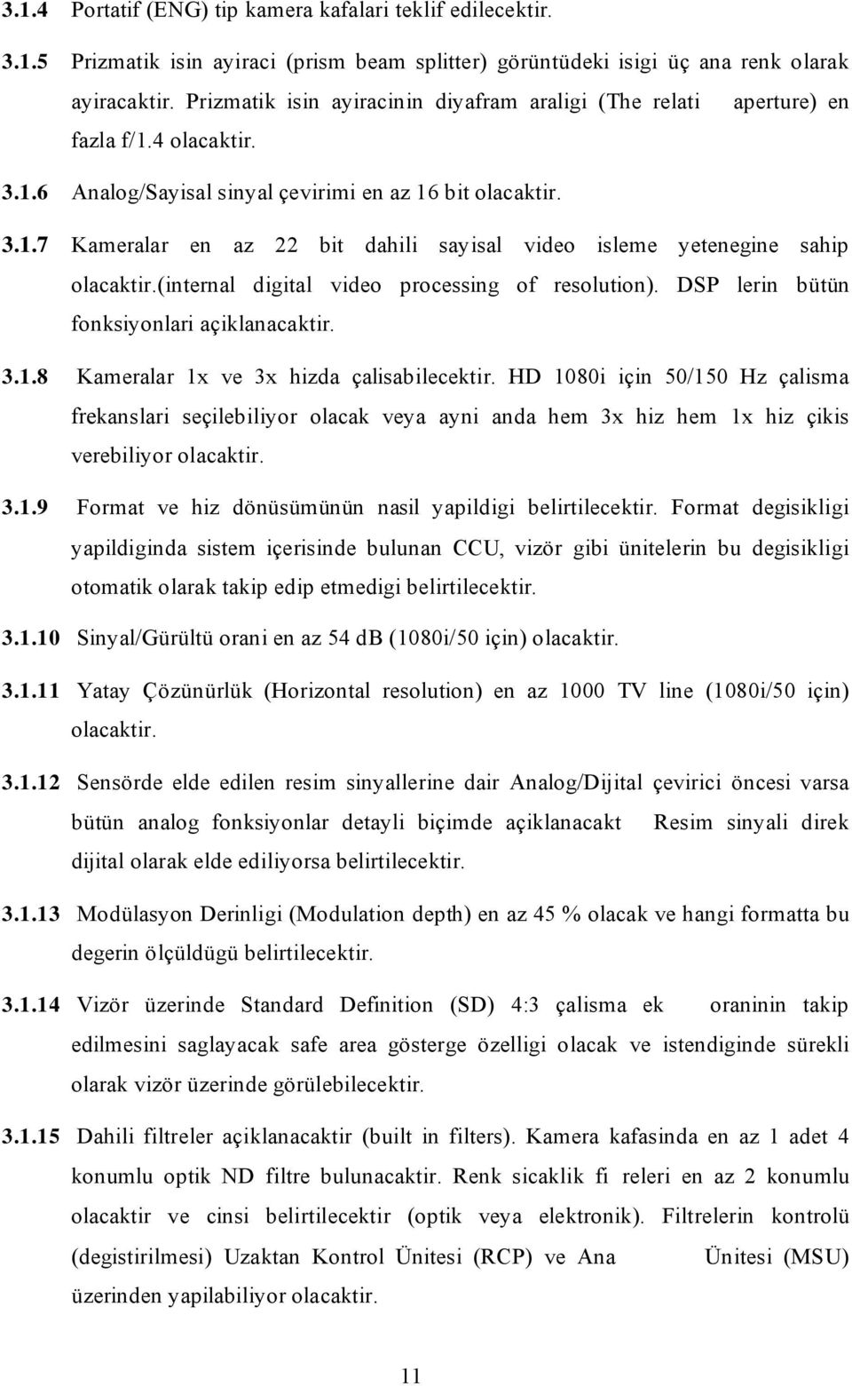 4 Analog/Sayisal sinyal çevirimi en az 16 bit Kameralar en az 22 bit dahili sayisal video isleme yetenegine sahip (internal digital video processing of resolution).