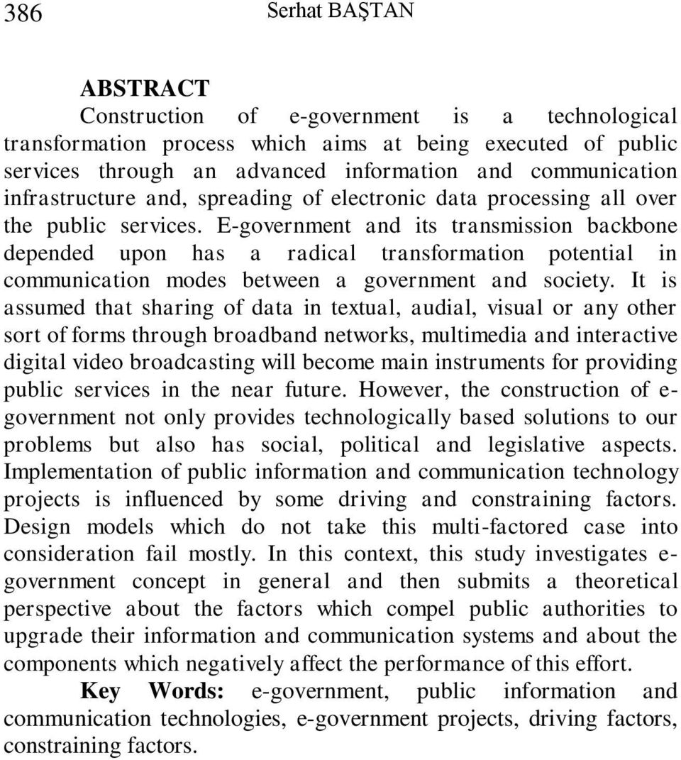E-government and its transmission backbone depended upon has a radical transformation potential in communication modes between a government and society.