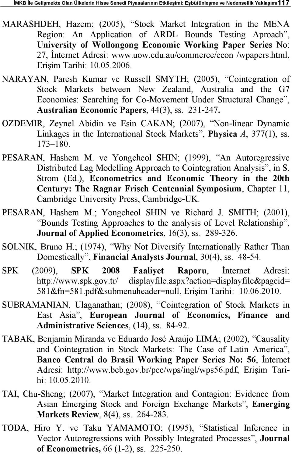 NARAYAN, Paresh Kumar ve Russell SMYTH; (25), Coinegraion of Sock Markes beween New Zealand, Ausralia and he G7 Economies: Searching for Co-Movemen Under Srucural Change, Ausralian Economic Papers,