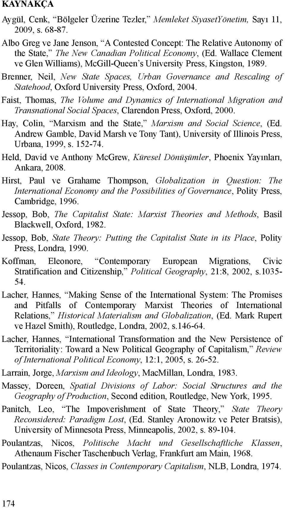 Wallace Clement ve Glen Williams), McGill-Queen s University Press, Kingston, 1989. Brenner, Neil, New State Spaces, Urban Governance and Rescaling of Statehood, Oxford University Press, Oxford, 2004.