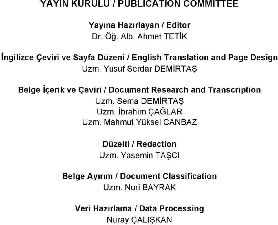 Yusuf Serdar DEM RTA Belge çerik ve Çeviri / Document Research and Transcription Uzm. Sema DEM RTA Uzm.