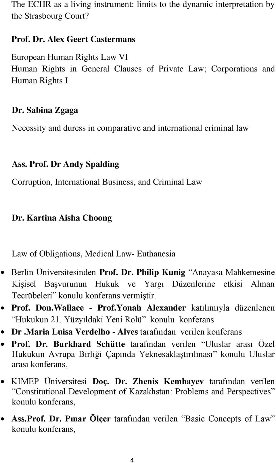 Sabina Zgaga Necessity and duress in comparative and international criminal law Ass. Prof. Dr Andy Spalding Corruption, International Business, and Criminal Law Dr.