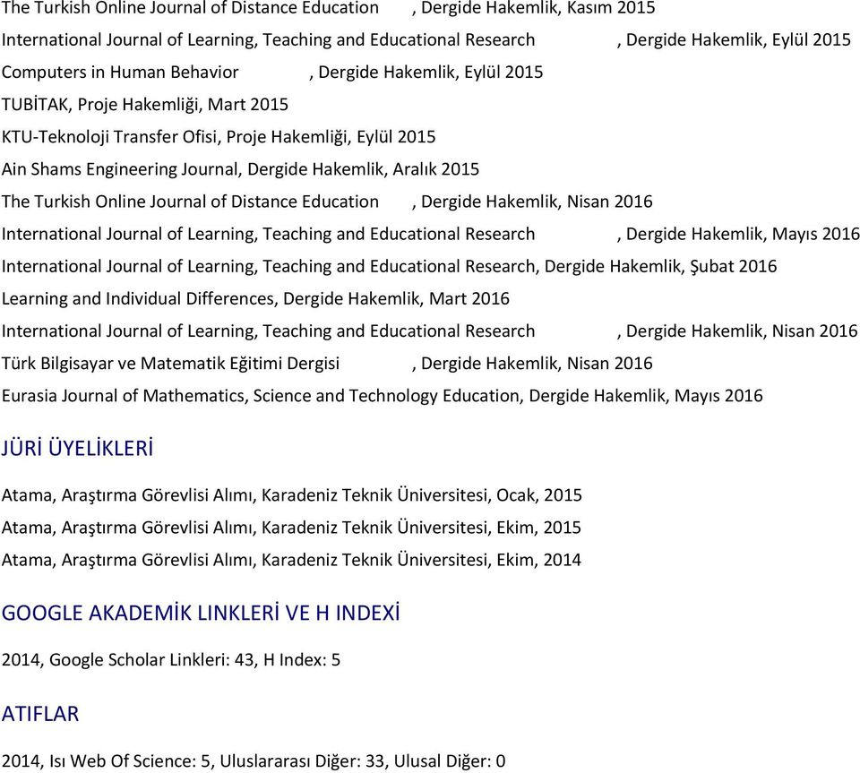 Turkish Online Journal of Distance Education, Dergide Hakemlik, Nisan 2016 International Journal of Learning, Teaching and Educational Research, Dergide Hakemlik, Mayıs 2016 International Journal of