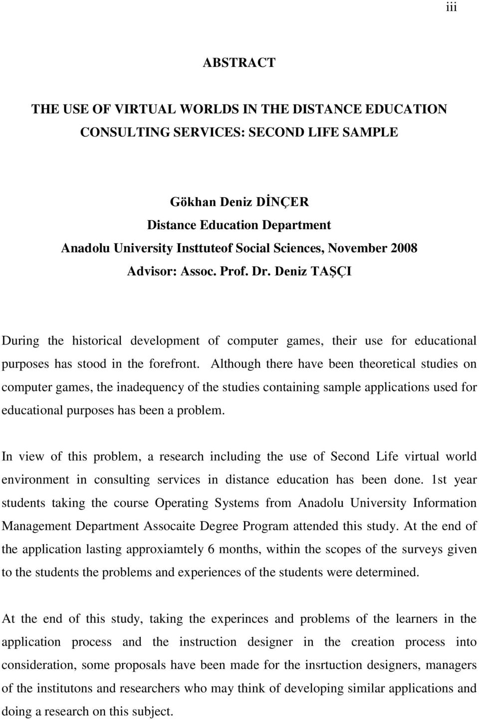 Although there have been theoretical studies on computer games, the inadequency of the studies containing sample applications used for educational purposes has been a problem.