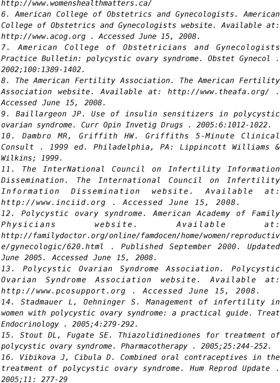 The American Fertility Association website. Available at: http://www.theafa.org/. Accessed June 15, 2008. 9. Baillargeon JP. Use of insulin sensitizers in polycystic ovarian syndrome.