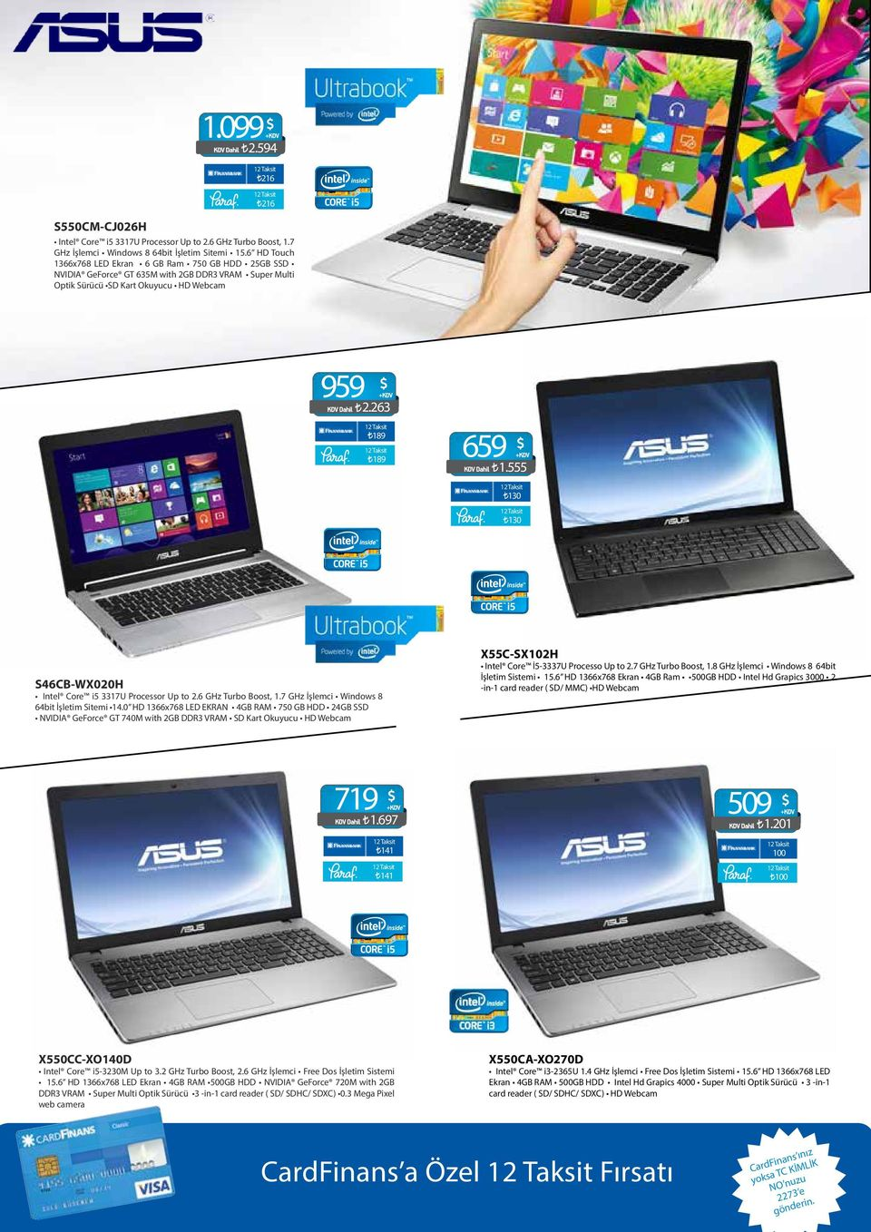 555 130 130 S46CB-WX020H Intel Core i5 3317U Processor Up to 2.6 GHz Turbo Boost, 1.7 GHz İşlemci Windows 8 64bit İşletim Sitemi 14.