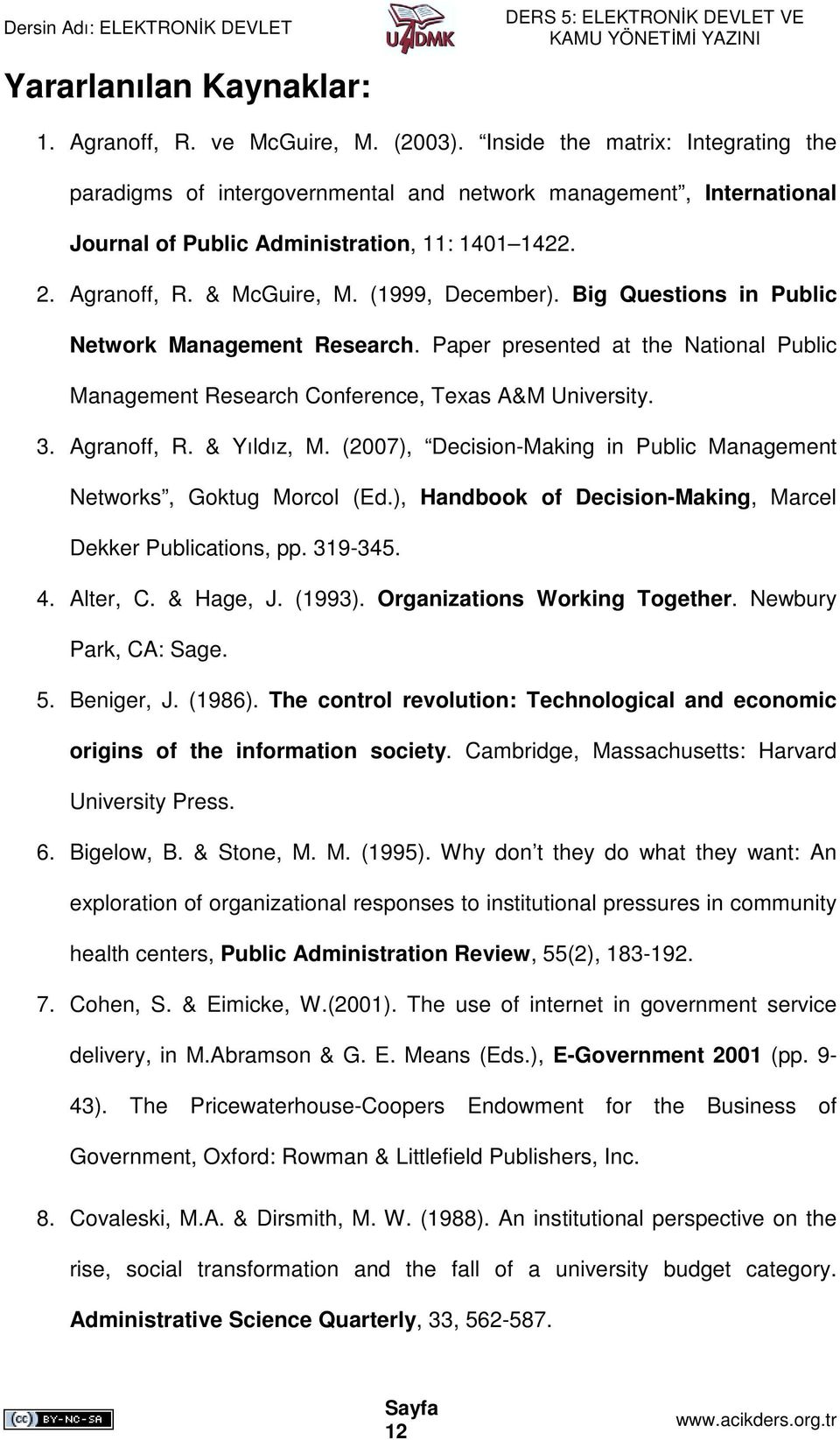 Big Questions in Public Network Management Research. Paper presented at the National Public Management Research Conference, Texas A&M University. 3. Agranoff, R. & Yıldız, M.