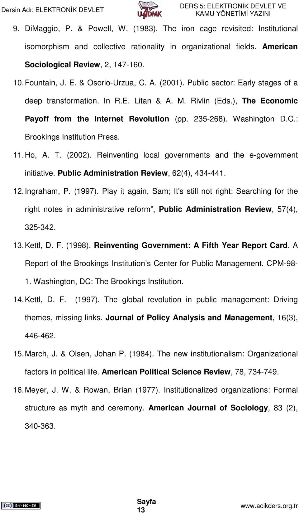 Washington D.C.: Brookings Institution Press. 11. Ho, A. T. (2002). Reinventing local governments and the e-government initiative. Public Administration Review, 62(4), 434-441. 12. Ingraham, P.