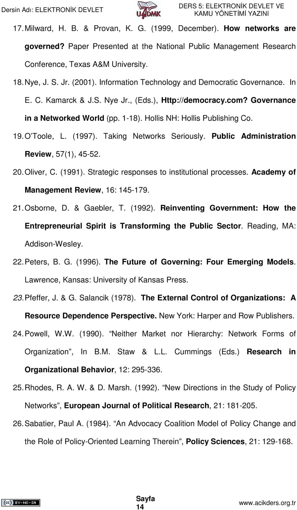 O Toole, L. (1997). Taking Networks Seriously. Public Administration Review, 57(1), 45-52. 20. Oliver, C. (1991). Strategic responses to institutional processes.