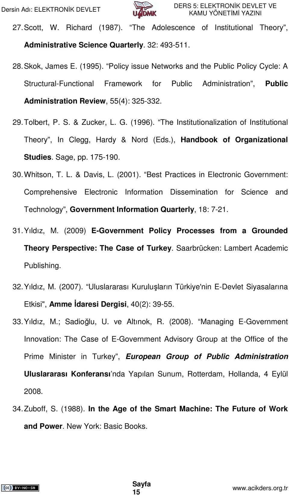 The Institutionalization of Institutional Theory, In Clegg, Hardy & Nord (Eds.), Handbook of Organizational Studies. Sage, pp. 175-190. 30. Whitson, T. L. & Davis, L. (2001).