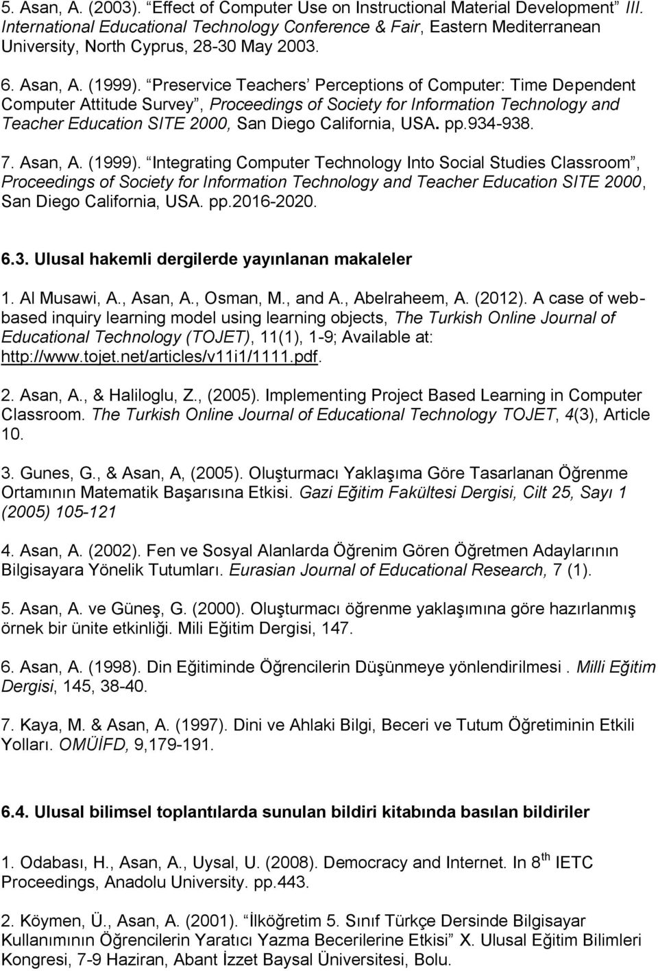 Preservice Teachers Perceptions of Computer: Time Dependent Computer Attitude Survey, Proceedings of Society for Information Technology and Teacher Education SITE 2000, San Diego California, USA. pp.