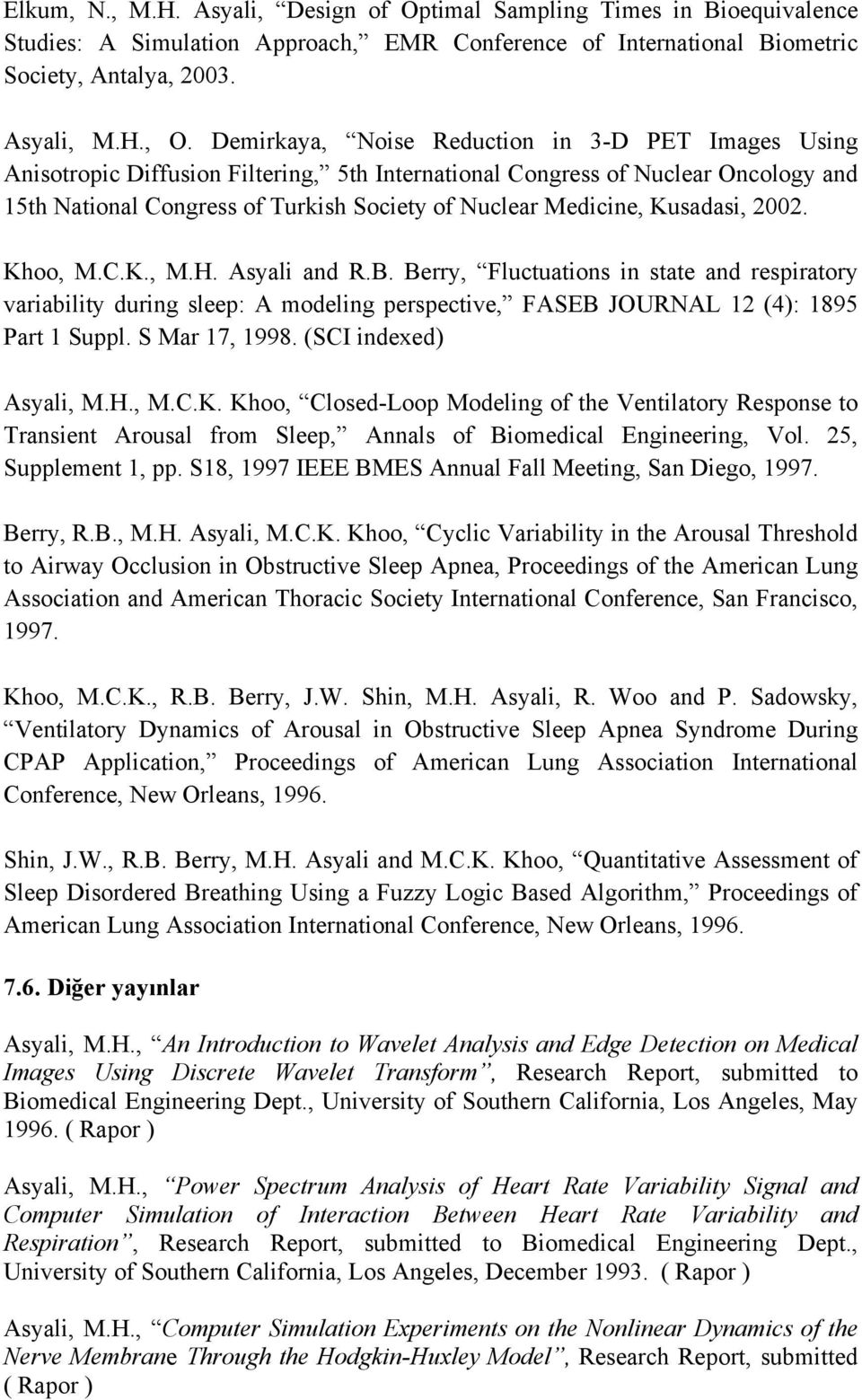 Kusadasi, 2002. Khoo, M.C.K., M.H. Asyali and R.B. Berry, Fluctuations in state and respiratory variability during sleep: A modeling perspective, FASEB JOURNAL 12 (4): 1895 Part 1 Suppl.