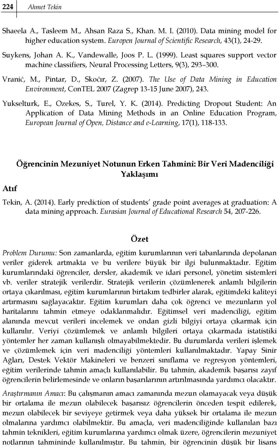 The Use of Data Mining in Education Environment, ConTEL 2007 (Zagrep 13-15 June 2007), 243. Yukselturk, E., Ozekes, S., Turel, Y. K. (2014).