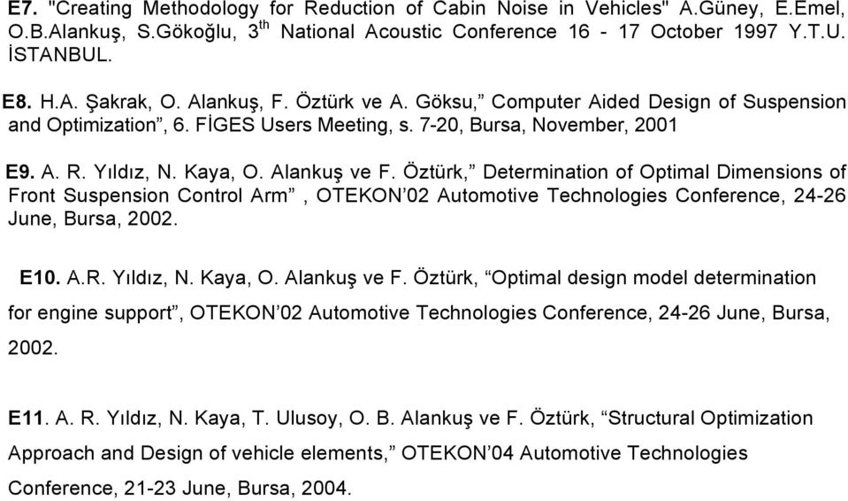 Öztürk, Determination of Optimal Dimensions of Front Suspension Control Arm, OTEKON 02 Automotive Technologies Conference, 24-26 June, Bursa, 2002. E10. A.R. Yıldız, N. Kaya, O. Alankuş ve F.