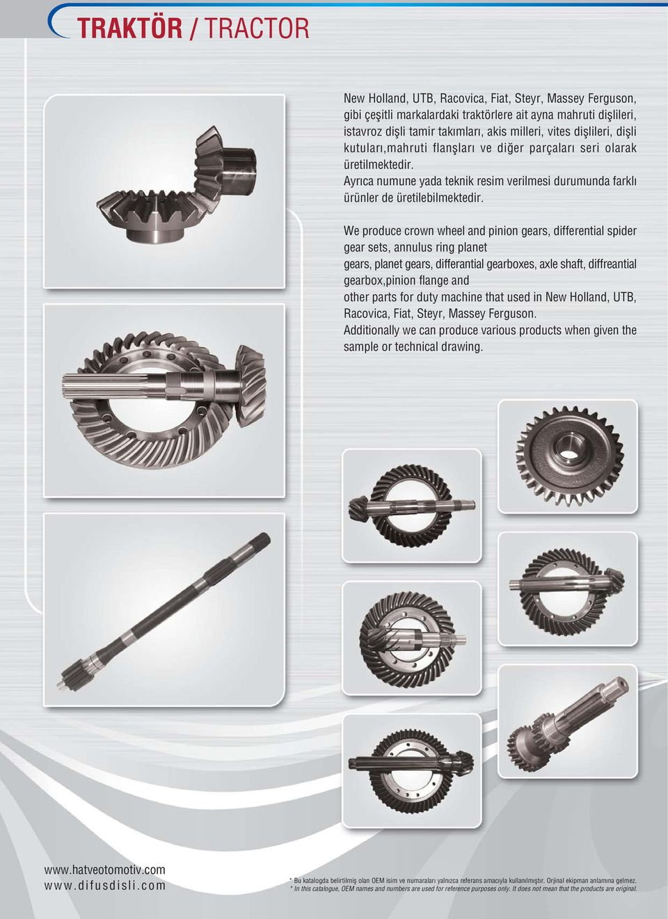 We produce crown wheel and pinion gears, differential spider gear sets, annulus ring planet gears, planet gears, differantial gearboxes, axle shaft, diffreantial gearbox,pinion flange and