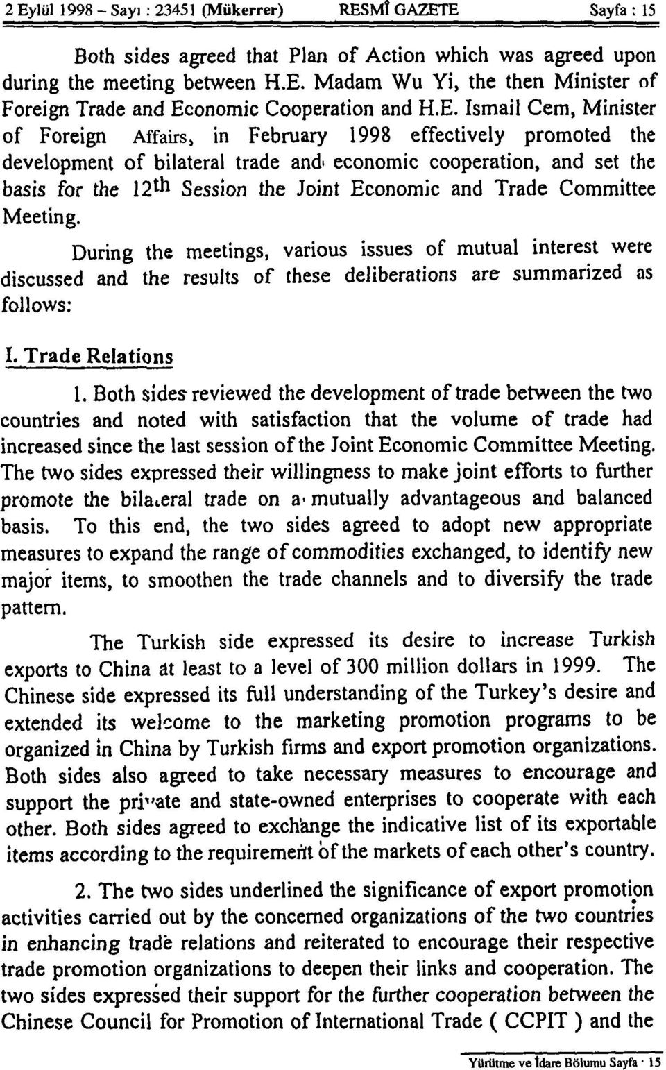 Economic and Trade Committee Meeting. During the meetings, various issues of mutual interest were discussed and the results of these deliberations are summarized as follows: I. Trade Relations 1.