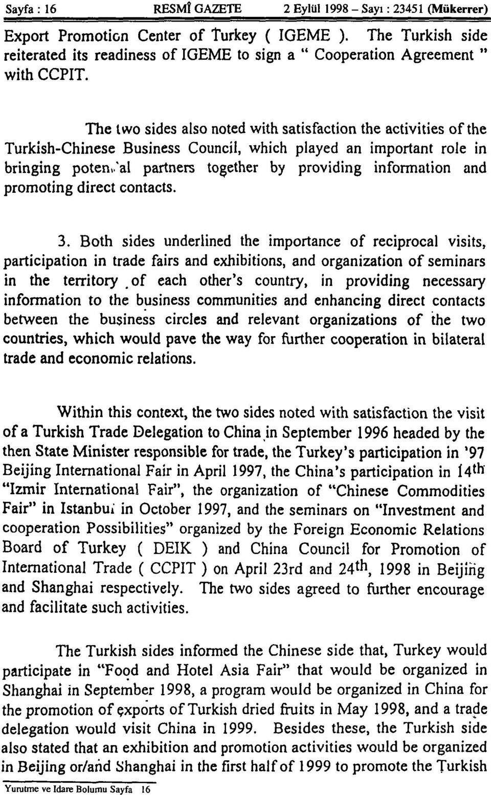 The two sides also noted with satisfaction the activities of the Turkish-Chinese Business Council, which played an important role in bringing potential partners together by providing information and