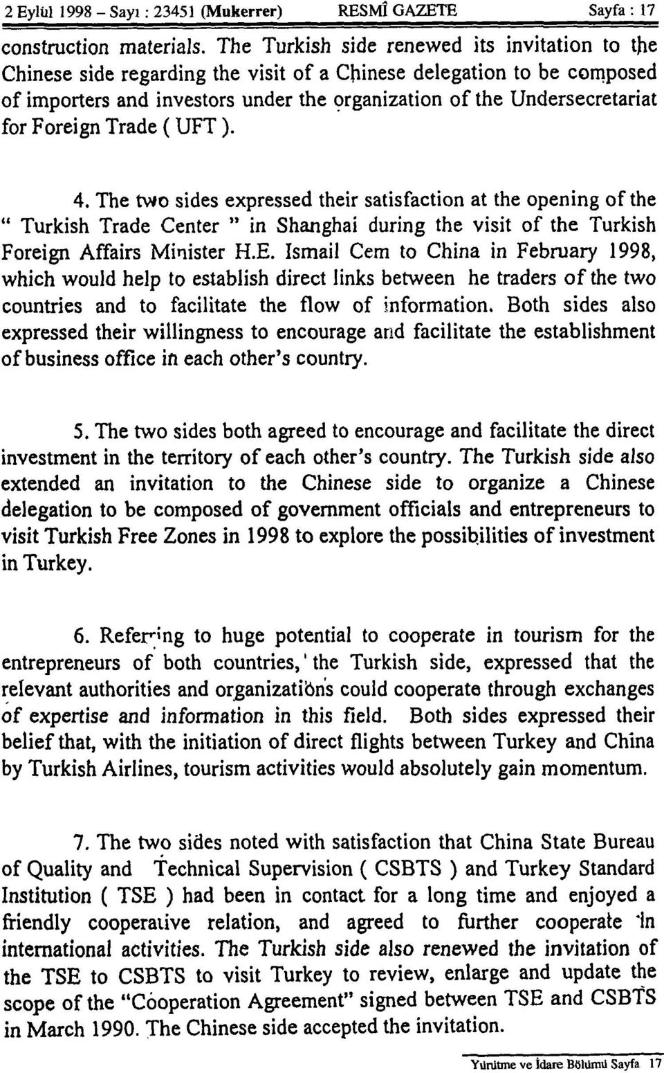 "Foreign Trade (UFT). 4. The two sides expressed their satisfaction at the opening of the "" Turkish Trade Center "" in Shanghai during the visit of the Turkish Foreign Affairs Minister H.E."