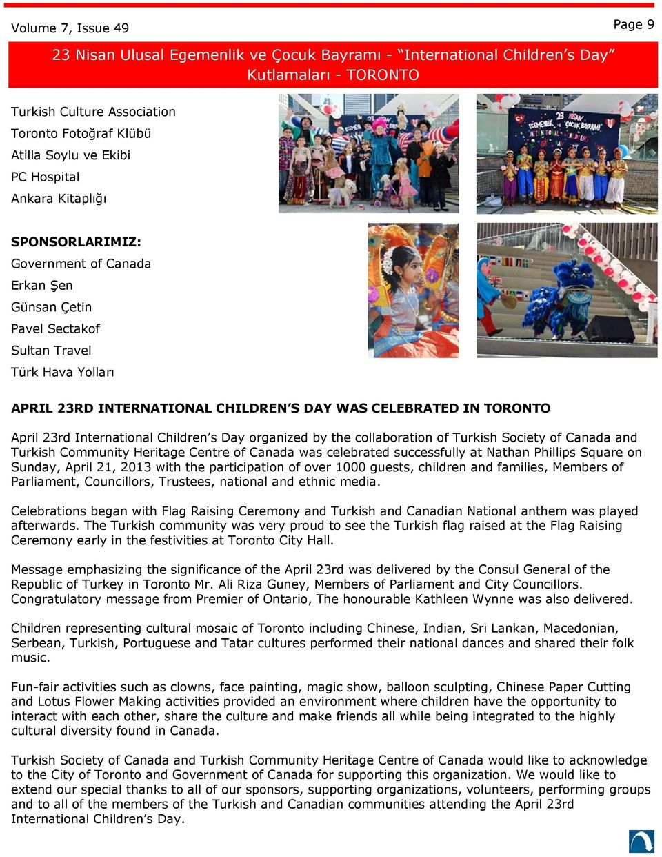 International Children s Day organized by the collaboration of Turkish Society of Canada and Turkish Community Heritage Centre of Canada was celebrated successfully at Nathan Phillips Square on