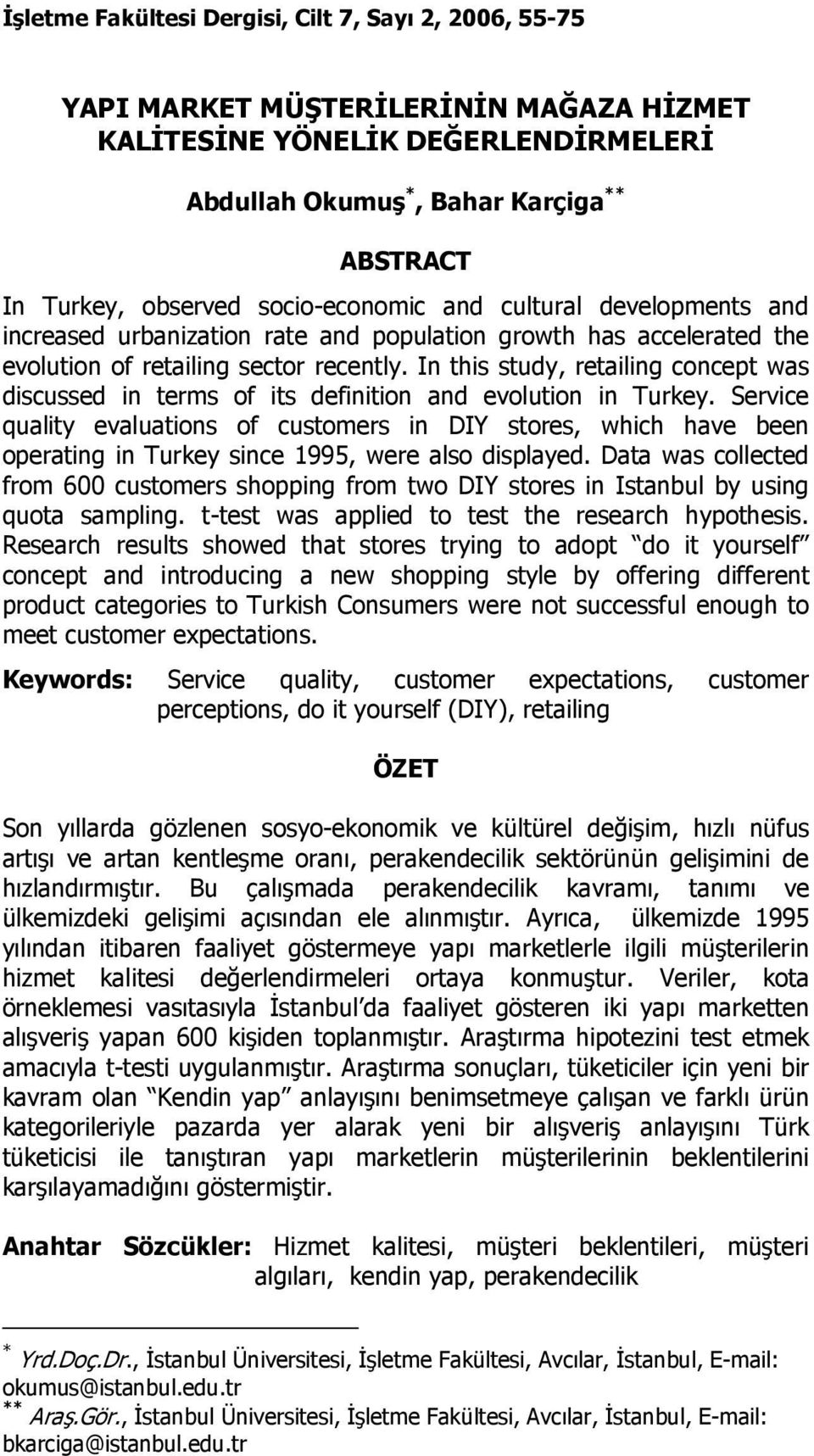 In this study, retailing concept was discussed in terms of its definition and evolution in Turkey.