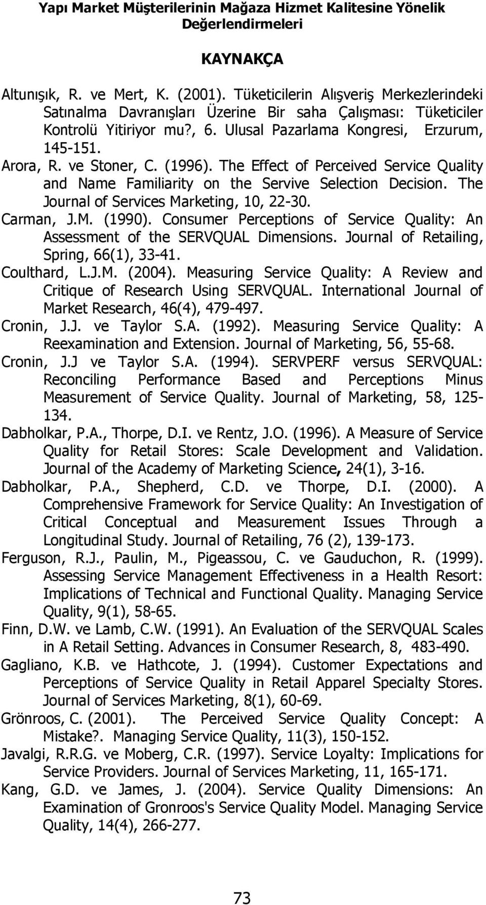 (1996). The Effect of Perceived Service Quality and Name Familiarity on the Servive Selection Decision. The Journal of Services Marketing, 10, 22-30. Carman, J.M. (1990).