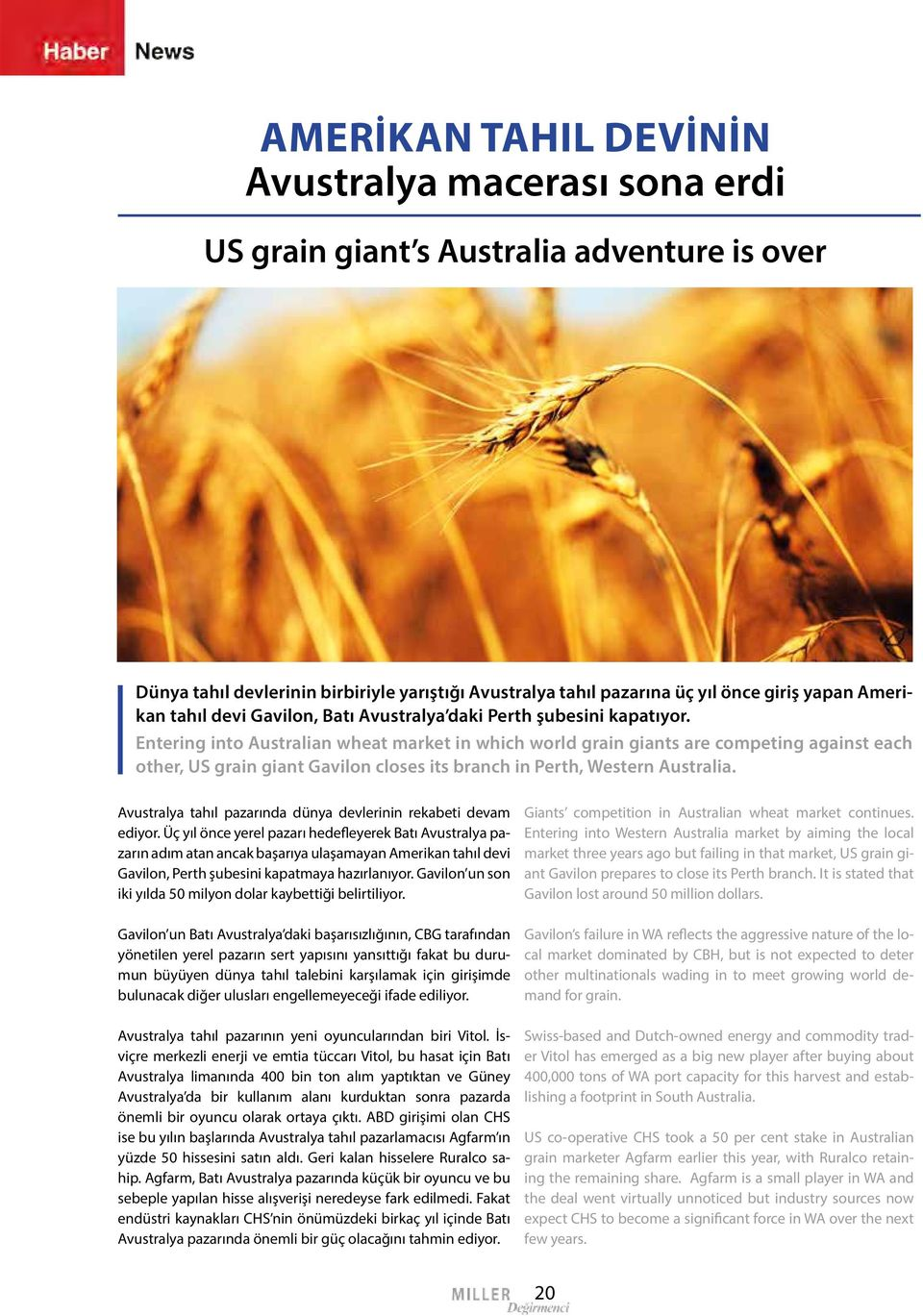 Entering into Australian wheat market in which world grain giants are competing against each other, US grain giant Gavilon closes its branch in Perth, Western Australia.